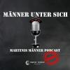 Männer unter sich - Martinis Männer Podcast Download