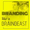 BRANDING LIKE A BRAINBEAST Podcast Download