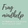 Frag mindhelp - Der Podcast für eine gesunde Beziehung zu dir selbst Download