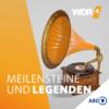 WDR 4 Meilensteine und Legenden Podcast Download