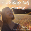 Wie du die Welt veränderst - Der Podcast mit Katharina Kopp