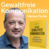 Gewaltfreie Kommunikation - Persönlichkeitsentwicklung mit Markus Fischer Podcast Download
