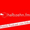 halbzehn.fm - Der Podcast für eine neue linke Politik! Download