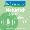 Reformhaus: Natürlich gesund, natürlich fit, natürlich schön! Ernährung, Bewegung, Pflege - Tipps und fundierte Beratung von den Natur-Experten Podcast Download