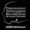 Depression, Abhängigkeit, Borderline - Der anonyme Talk-Podcast - DABTalkPodcast