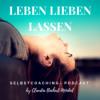 Leben Lieben Lassen- Inspirationen zu Persönlichkeit, Beziehung und Selbstliebe Podcast Download