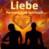 Liebe, Beziehung, Partnerschaft - Spirituell