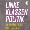 Linke Klassenpolitik - Wie kämpfen im Job und Stadtteil? Podcast Download