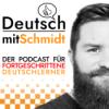 Deutsch mit Schmidt | Advanced German Language Learning Podcast ( B1 / B2 / C1 / C2 )
