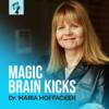 MAGIC BRAIN KICKS by Dr. Maria Hoffacker Podcast Download