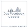 Das Facebook Update – Inspiration, Anwendungstipps & Perspektiven direkt von Facebook