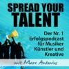 SPREAD YOUR TALENT Podcast: Erfolgspodcast für Musiker, Künstler & Kreative: Fans gewinnen   Erfolg steigern   Marc Antonius