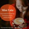 Miss Vata   Ayurveda für Erdung, Entspannung & innere Ruhe