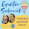 Expedition Seelenreich   Natürlich spirituell leben   Der Podcast für spirituelle-, mediale und kreative Welten in dir!