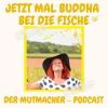 Jetzt mal Buddha bei die Fische - Der Mutmacher Podcast Download