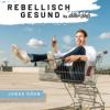 Rebellisch gesund | by detoxRebels für deinen gesunden Lifestyle