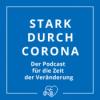 Stark-durch-Corona – der Podcast für die Zeit der Veränderung