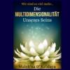 Wir sind soviel mehr...Die Multidimensionalität Unseres Seins