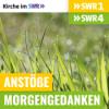 Anstöße SWR1 BW - Morgengedanken SWR4 BW - Kirche im SWR Podcast Download