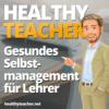 Gesundes Selbstmanagement für Lehrer - Weil deine Gesundheit die beste Unterrichtsvorbereitung ist