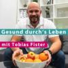 Gesund durch's Leben - mit Tobias Fister