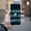 WhatsApp sucht den Superstar