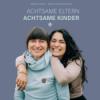 ACHTSAMEELTERN - ACHTSAMEKINDER Podcast Download