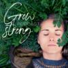 Grow Strong Podcast - Schicksalsschläge überwinden