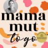 Mama-Mut to go