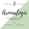 Aromalogie - Wellness & Erfüllung mit ätherischen Ölen
