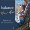 balance your fire - Dein Podcast für Bewusstheit & Lebensfreude