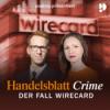 Handelsblatt Crime: Der Fall Wirecard | Ein Podimo Podcast