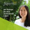 freemii – Dein Podcast für ein glückliches und zuckerfreies Leben!