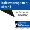Kulturmanagement aktuell. Der Podcast aus Ludwigsburg