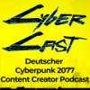CyberCast - der deutsche Cyberpunk 2077 Content Creator Podcast