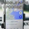Google Maps Podcast