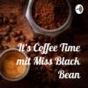 It's Coffee Time mit Miss Black Bean