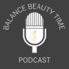 Balance Beauty Time Podcast
