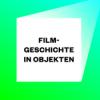Filmgeschichte in Objekten