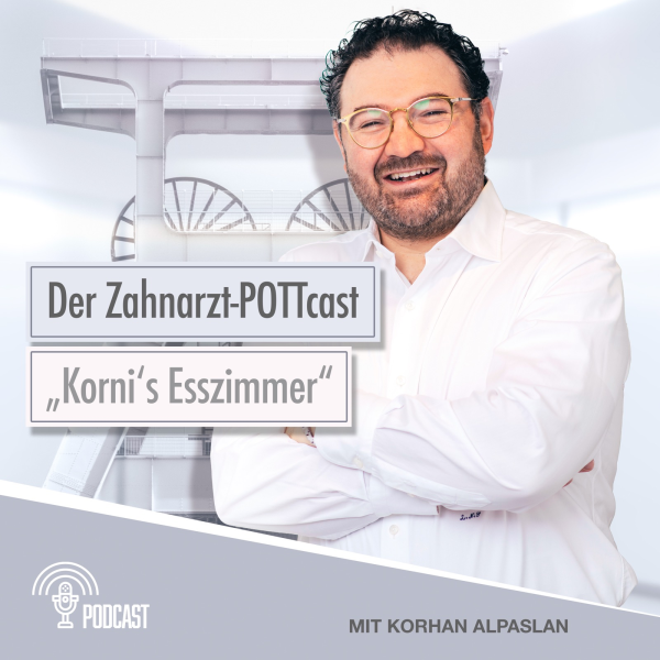 Korni's Esszimmer - Der Zahnarzt POTTcast mit Korhan Alpaslan
