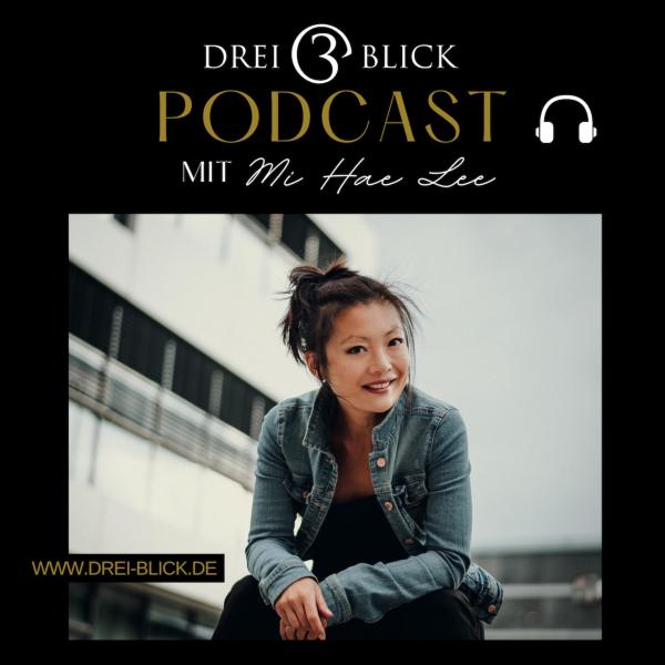 Drei-Blick - MEDIA | PEOPLE | STORIES der Podcast für Künstler & Schauspieler mit Mi Hae Lee