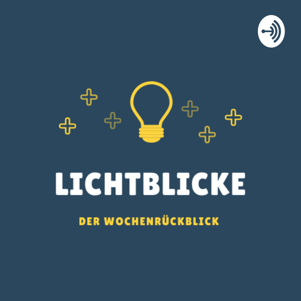 LICHTBLICKE-DER WOCHENRÜCKBLICK