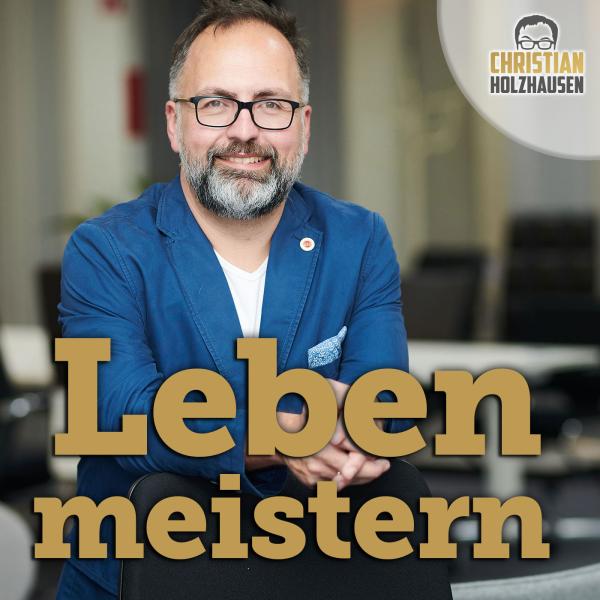 Leben meistern - mit Christian Holzhausen.