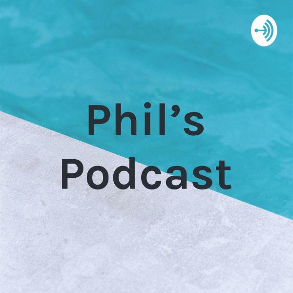 Phil's Podcast