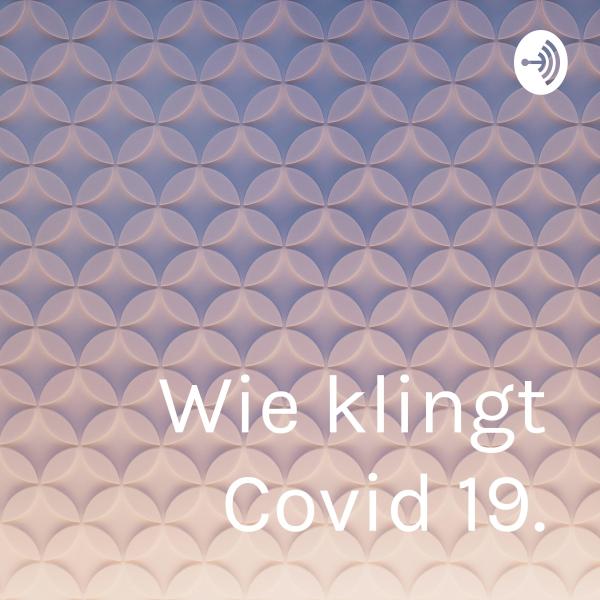 Wie klingt Covid 19.
