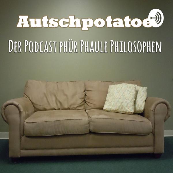 Autschpotatoe - Der Podcast phür phaule Philosophen