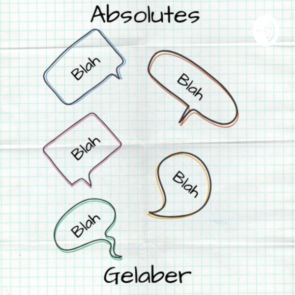 Absolutes Gelaber