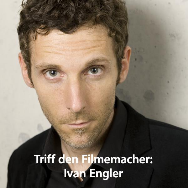Ivan Engler: Triff den Filmemacher