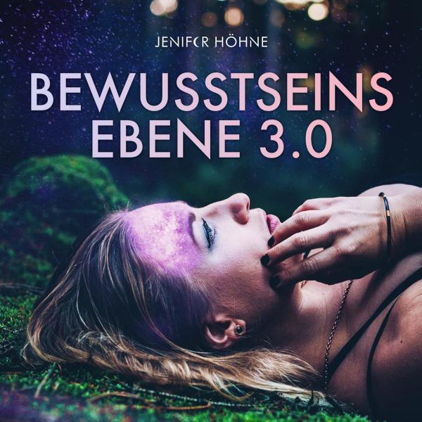 Bewusstseinsebene 3.0 mit Jenifer Höhne - Expertin für Bewusstseinstransformation