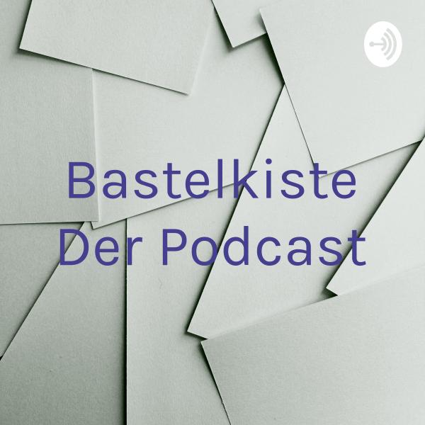 Bastelkiste Der Podcast
